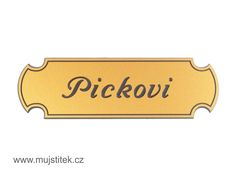 Jednoduchá plastová jmenovka s rytím textu na jeden řádek ... http://www.mujstitek.cz/plastove-jmenovky/90-plastova-jmenovka-na-dvere-zlata-typ-c.html