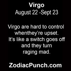 "First of all - you don't ""control"" a Virgo. And if you're paying attention and listening there is no switch that turns on and they're ""raging mad"". This meme describes your issues, not those of a Virgo."