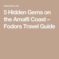 5 Hidden Gems on the Amalfi Coast – Fodors Travel Guide