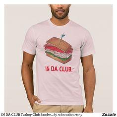 IN DA CLUB Turkey Club Sandwich Funny Foodie Diner