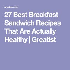 27 Best Breakfast Sandwich Recipes That Are Actually Healthy | Greatist