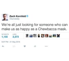 We're all just looking for someone who can make us as happy as a Chewbacca mask.