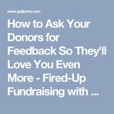How to Ask Your Donors for Feedback So They'll Love You Even More - Fired-Up Fundraising with Gail Perry