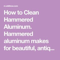 How to Clean Hammered Aluminum. Hammered aluminum makes for beautiful, antique home decor. However, aluminum is a soft metal, making aluminum dishes and other items very easy to damage while cleaning. Abrasive cleaners and scrubbers such. How To Clean Aluminum, Cleaning Aluminum, Dishes, Antiques, Metal, Easy, How To Make, Beautiful, Home Decor