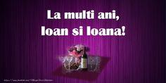 La multi ani, Ioan si Ioana! Happy Birthday, Happy Brithday, Urari La Multi Ani, Happy Birthday Funny, Happy Birth