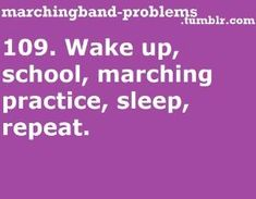 Wake up, school, marching practice, sleep, repeat. Well not in that order Marching Band Couples, Marching Band Quotes, Marching Band Mom, Marching Band Problems, Flute Problems, Nerd Problems, Funny Band Memes, Band Jokes, Dankest Memes