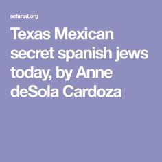 Texas Mexican secret spanish jews today, by Anne deSola Cardoza Spanish, Texas, Mexican, Ancestry, Spanish Language, Spain, Texas Travel, Mexicans