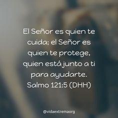 El Señor es quien te cuida; el Señor es quien te protege quien está junto a ti para ayudarte. Salmo 121:5 #Biblia #SagradasEscrituras #PalabraDeDios #VidaExtremaOrg