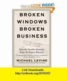 Broken Windows, Broken Business How the Smallest Remedies Reap the Biggest Rewards (9780446698481) Michael Levine , ISBN-10: 0446698482  , ISBN-13: 978-0446698481 ,  , tutorials , pdf , ebook , torrent , downloads , rapidshare , filesonic , hotfile , megaupload , fileserve