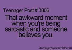 Or the even more awkward moment when you think someone is being sarcastic.and they're not, or you believe someone and they were being sarcastic with no sarcastic voice inflection Stupid Funny Memes, Funny Relatable Memes, Funny Quotes, Relatable Posts, Hilarious, Funny Bf, Awkward Quotes, Funny Teenager Quotes, Funny Stuff