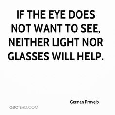 """""""If the eye does not want to see, neither light nor glasses will help. New Quotes, Wise Quotes, Quotable Quotes, Great Quotes, Words Quotes, Sayings, Inspirational Words Of Wisdom, Meaningful Quotes, Good Morning Quotes Friendship"""