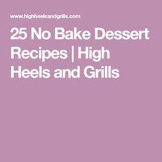 25 No Bake Dessert Recipes | High Heels and Grills