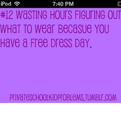 Private school problems...I think I've wasted hours thinking about free dress days and what I'm going to wear