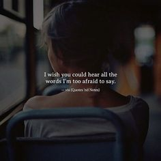 I wish you could hear all the words I'm too afraid to say. —via http://ift.tt/2eY7hg4