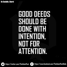 #GOOD DEEDS SHOULD BE DONE WITH #INTENTION, NOT FOR #ATTENTION. Sponsor a poor child learn Quran with $10, go to FundRaising http://www.ummaland.com/s/hpnd2z