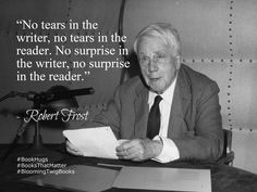 No tears in the writer no tears in the reader. No surprise in the writer no surprise in the reader. Writer Quotes, Quotable Quotes, I Love Books, Books To Read, Great Quotes, Inspirational Quotes, Library Humor, Paperback Writer, I Am A Writer