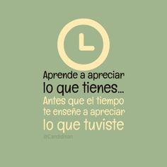"""""""Aprende a apreciar lo que tienes... Antes que el #Tiempo te enseñe a apreciar lo que tuviste"""". #Citas #Frases @Candidman"""