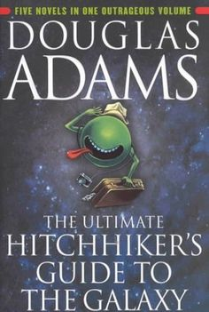 """""""The Ultimate Hitchhiker's Guide to the Galaxy,"""" by Douglas Adams. Hilariously zany."""