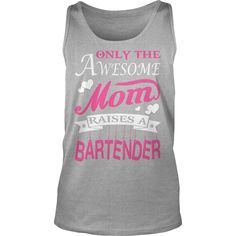 Only the Awesome Moms Raises #BARTENDER, Order HERE ==> https://www.sunfrog.com//115747812-474815384.html?53625, Please tag & share with your friends who would love it , #renegadelife #birthdaygifts #jeepsafari   #legging #shirts #tshirts #ideas #popular #everything #videos #shop