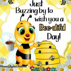 Buzzing By To Say Have A Bee utiful Day morning good morning morning quotes good morning quotes morning quote good morning quote cute good morning quotes good morning quotes for friends and family good morning wishes Cute Good Morning Quotes, Good Afternoon Quotes, Good Day Quotes, Morning Inspirational Quotes, Good Morning Picture, Good Morning Messages, Good Morning Good Night, Good Morning Wishes, Morning Pics