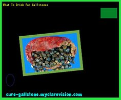 What To Drink For Gallstones 145020 - Cure Gallstone