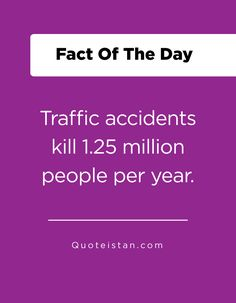 Traffic accidents kill million people per year. Fact Of The Day, Quote Of The Day, Life Quotes, Inspirational Quotes, Facts, Motivation, People, Quotes About Life, Life Coach Quotes
