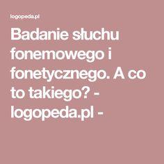 Badanie słuchu fonemowego i fonetycznego. A co to takiego? - logopeda.pl -