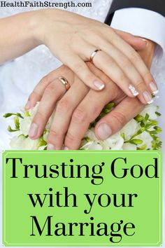 Trusting God isn't always easy, but it's always necessary. Do you think the Lord can be trusted with your marriage? Plus: 22 Bible Verses and helpful resources to strengthen your marriage! | HealthFaithStrength.com
