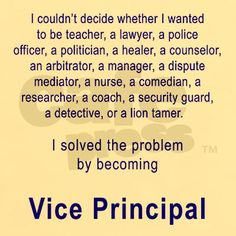 Wish it said Assistant Principal but I think this sums it up.