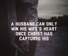 A husband can only win his wife's heart once Christ has captured his. #cdff #husband #christianmarriage #wife #christ