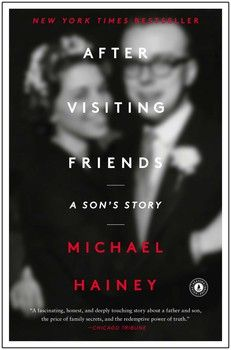 AFTER VISITING FRIENDS by Michael Hainey - A haunting portrait of a family and its legacy of secrets, AFTER VISITING FRIENDS is the story of a son's quest to understand the mystery of his father's death.