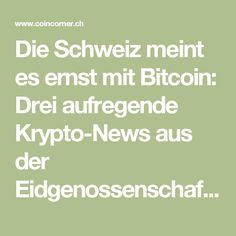 Die Schweiz meint es ernst mit Bitcoin: Drei aufregende Krypto-News aus der Eidgenossenschaft - Coincorner.ch - Bezahl's mit Bitcoin Investing, Cryptocurrency, News, Finance, Switzerland