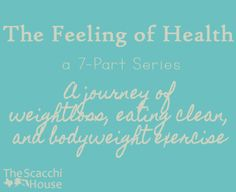 The Scacchi House: The Feeling of Health - A journey of weightloss, eating clean, and bodyweight exercise