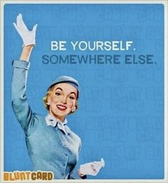 Be yourself somewhere else.