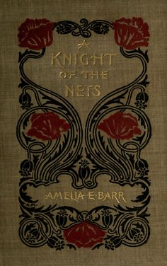 'A Knight of the Nets' by Amelia Edith Huddleston Barr. Dodd, Mead & Co.; New York, 1896. Binding design by Alice Morse