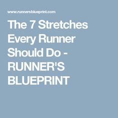 The 7 Stretches Every Runner Should Do - RUNNER'S BLUEPRINT