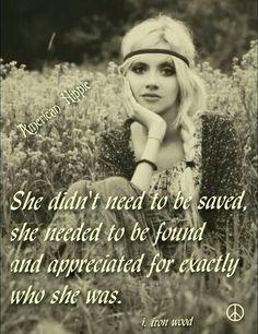 Ella no necesitaba ser salva Ella necesitaba ser encontrada Y apreciada  exactamente Por quien  ella era <3