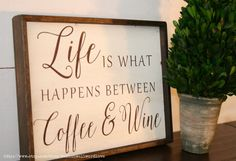 Life is what happens between coffee and wine by WahlToWallWordLove