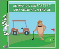 """""""He who has the fastest #golfcart never has a bad lie."""" ⛳#golftalk #golfcourse #funny #golfing #wisdom #golf #truth #lol"""