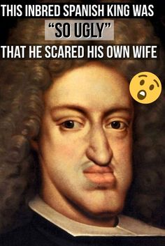 Charles II of Spain was reportedly so ugly he scared people away. But it wasn't his fault, his family was just dead-set on keeping the royal blood all in the family. Wtf Funny, Funny Fails, Hilarious, Spanish King, All In The Family, Butt Workout, Super Funny, Funny Moments, Got Him