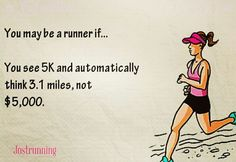 I had to think about why anyone would think $5000 when they hear 5K, so I am definitely a runner!