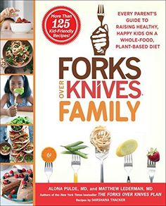 Forks Over Knives Family: Every Parent's Guide to Raising Healthy, Happy Kids on a Whole-Food, Plant-Based Diet -- Read more  at the image link.