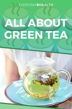 Learn everything you need to know about green tea.