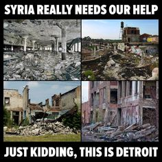 Syria Really Needs Our Help. Just Kidding, This is Detroit. Best Funny Pictures, Funny Images, America Funny, Dark Memes, Political Satire, Just Kidding, Detroit, Mount Rushmore, Michigan