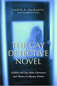 Gay Detective Novel: Lesbian and Gay Main Characters & Themes in Mystery Fiction ed Edition by Judith A Markowitz (Author), Katherine V Forrest (Foreword) New Books, Good Books, Books To Read, Mystery Novels, Mystery Series, Book Report Templates, Lesbian Love, Detective, Romance Novels