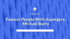 famous people with aspergers michael burry