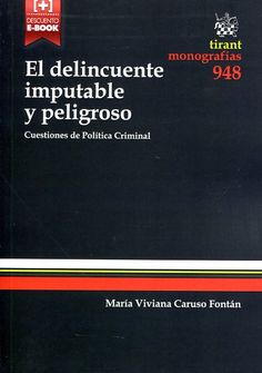 El delincuente imputable y peligroso: cuestiones de política criminal de María Viviana Caruso Fontán (2014)