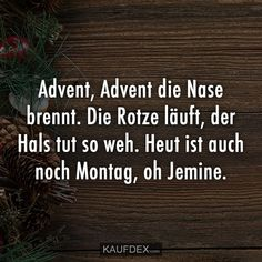 Advent, Advent& nose is burning. The snot is running, the neck - Advent, Advent& nose is burning. The snot is running, the neck hurts so much. Today is also M - Neck Hurts, It Hurts, Funny Jokes, Hilarious, Xmax, Funny As Hell, Word Pictures, Make Me Smile, Decir No