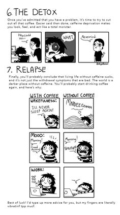 The 7 Stages of Your Caffeine Addiction: 6. The Detox and 7. Relapse. Sarah Andersen of the webcomic Sarah's Scribbles.