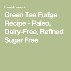 Green Tea Fudge Recipe - Paleo, Dairy-Free, Refined Sugar Free